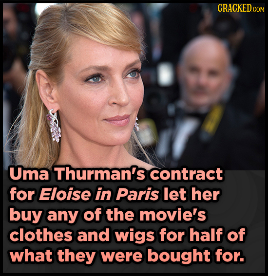 CRACKEDcO COM Uma Thurman's contract for Eloise in Paris let her buy any of the movie's clothes and wigs for half of what they were bought for.
