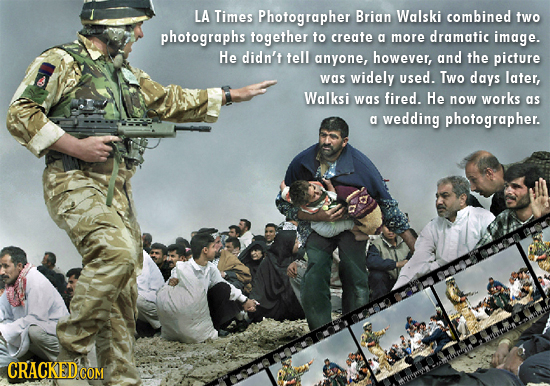 LA Times Photographer Brian Walski combined two photographs together to create g more dramatic image. He didn't tell anyone, however, and the picture