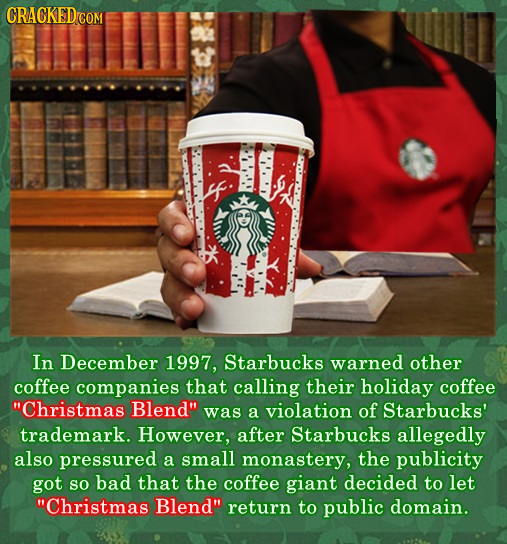 CRACKEDCON In December 1997, Starbucks warned other coffee companies that calling their holiday coffee Christmas Blend was a violation of Starbucks'