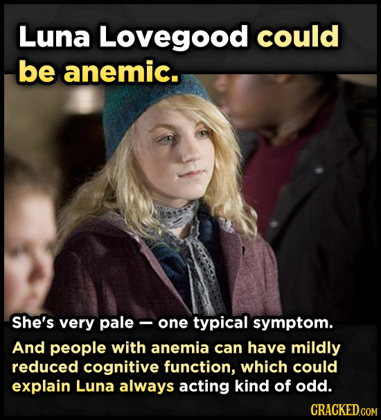 Luna Lovegood could be anemic. She's very pale- one typical symptom. And people with anemia can have mildly reduced cognitive function, which could ex