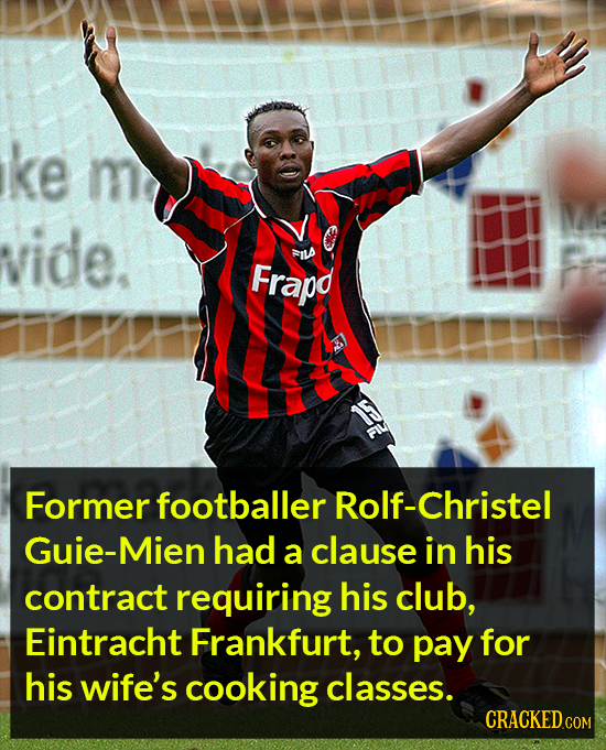 ke vide. FILA Frapd Former footballer f-christel Guie-Mien had a clause in his contract requiring his club, Eintracht Frankfurt, to pay for his wife's