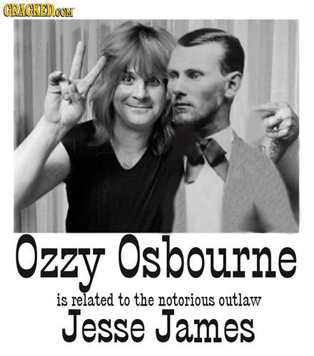GRAGKEDOON Ozzy Osbourne is related to the notorious outlaw Jesse James