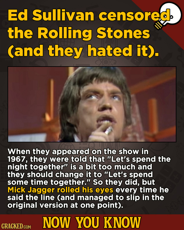 Now You Know: 13 Facts That'll Exert The Old Cerebellum   - Ed Sullivan censored the Rolling Stones (and they hated it).