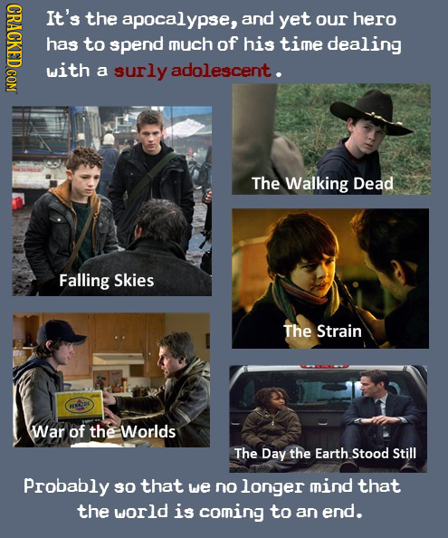 RDIOCOK It's the apocalypse, and yet our hero has to spend much of his time dealing with a surly adolescent. The Walking Dead Falling Skies The Strain