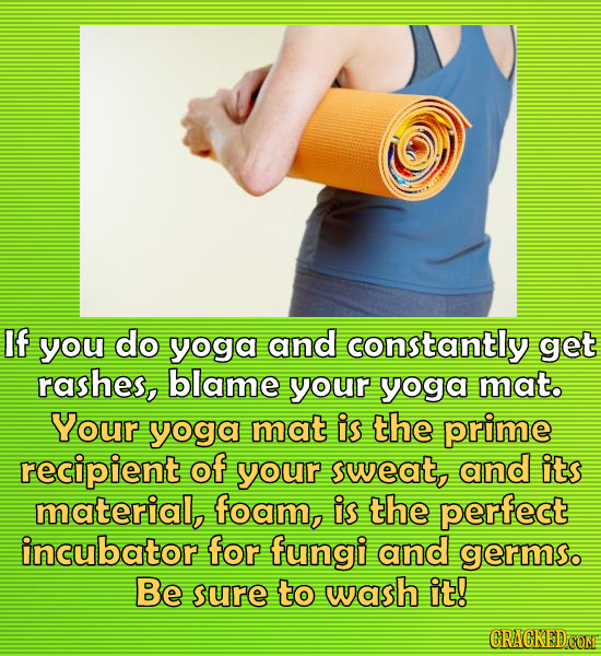 If you do yoga and constantly get rashes, blame your yoga mat. Your yoga mat is the prime recipient of your sweat, and its material, foam, is the perf