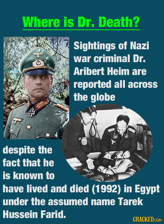 Where is Dr. Death? Sightings of Nazi war criminal Dr. Aribert Heim are reported all across the globe despite the fact that he is known to have lived