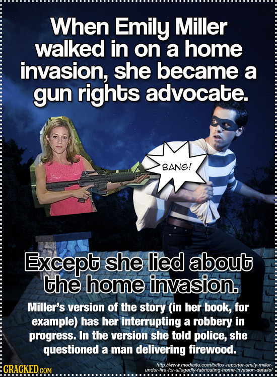 When Emily Miller walked in on a home invasion, she became a gun rights advocate. BANG! Except she lied about the home invasion. Miller's version of t