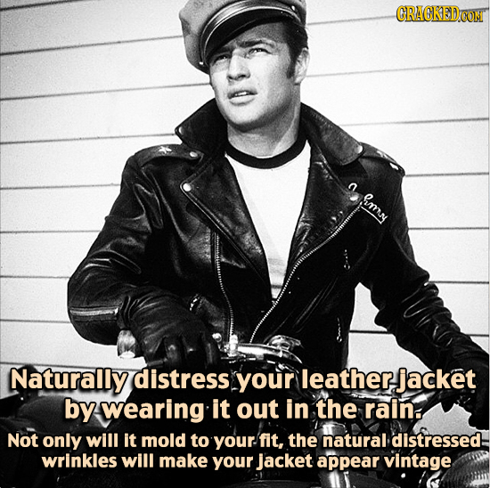 CRACKEDCON amy Naturally distress your leather jacket by wearing it out in the rain. Not only will it mold to your fit, the natural distressed wrinkle