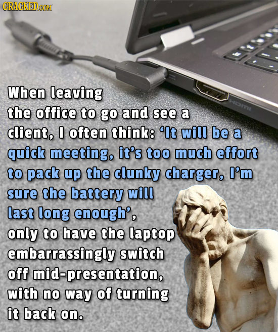 CRACKEDCON When leaving the office to go and see a client, 0 often think: 'It will be a quick meeting, it's too much effort to pack up the clunky char