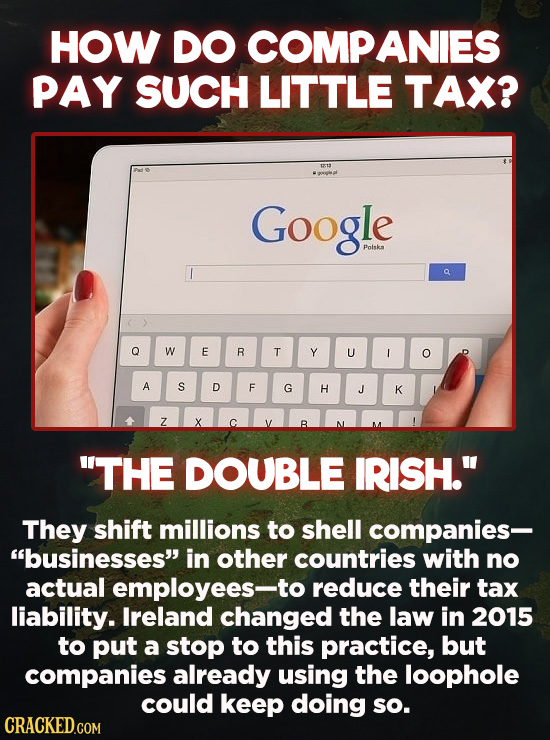 Evil Things Huge Companies Have Done - How do companies like Google, Facebook, and Microsoft get away with paying less taxes than you do? By pulling t