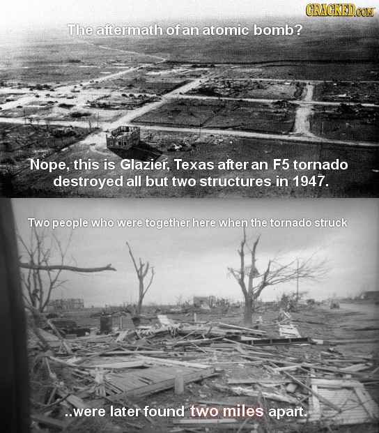 CRACKEDCON The aftermath of an atomic bomb? Nope, this is Glazier, Texas after an F5 tornado destroyed all but two structures in 1947. Two people who