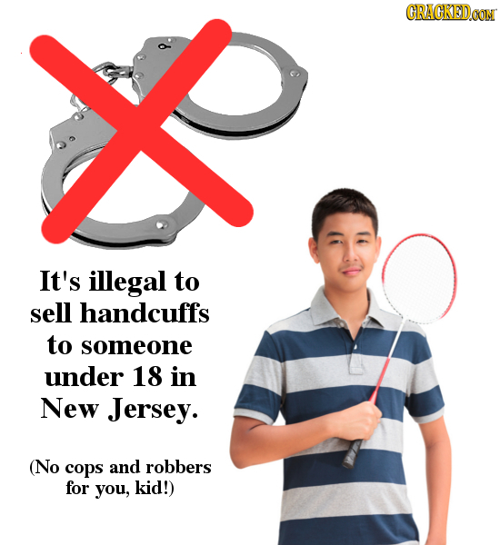 CRACKEDCON It's illegal to sell handcuffs to someone under 18 in New Jersey. (No cops and robbers for you, kid!)