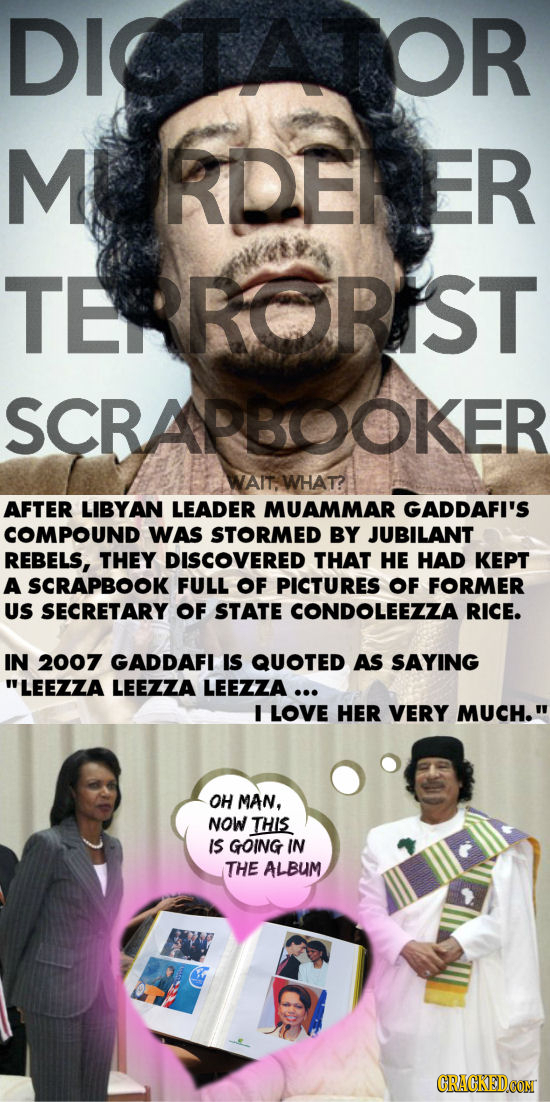 DICTATOR M KIDERER TERRORIST SCRAPHOOKER WAITWHAT? AFTER LIBYAN LEADER MUAMMAR GADDAFI'S COMPOUND WAS STORMED BY JUBILANT REBELS, THEY DISCOVERED THAT