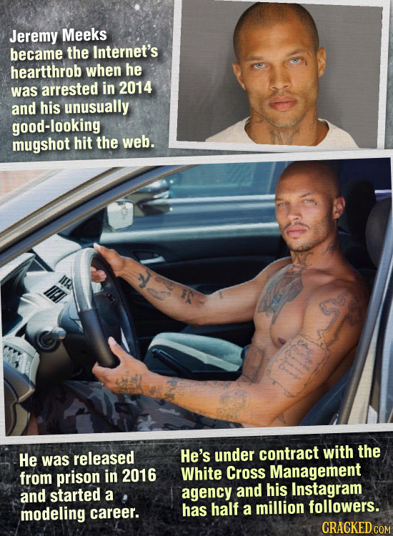 Jeremy Meeks became the Internet's heartthrob when he was arrested in 2014 and his unusually good-looking mugshot hit the web. He released He's under