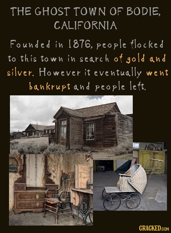THE GHOST TOWN OF BODIE, CALIFORNIA Founded in 1876, people flocked to this towh in search of gold and silver. However it eventually went bankrupt and