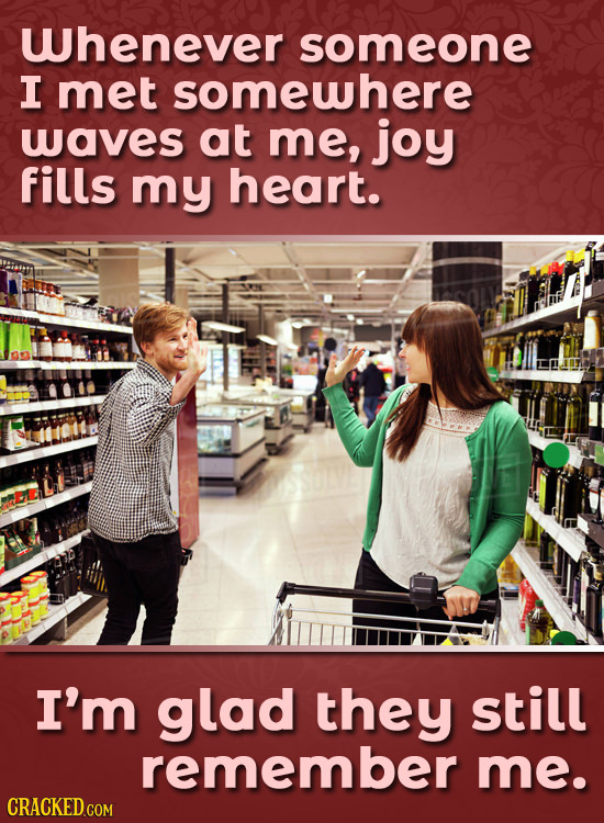 Whenever someone I met somewhere waves at me, joy fills my heart. I'm glad they still remember me. CRACKED COM