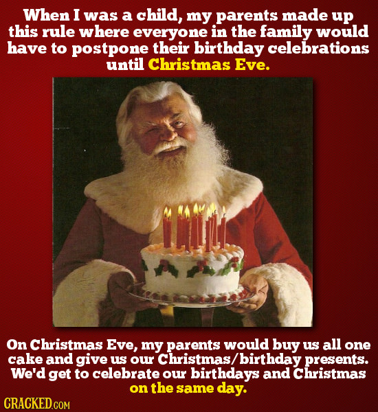 When I was a child, my parents made up this rule where everyone in the family would have to postpone their birthday celebrations until Christmas Eve.