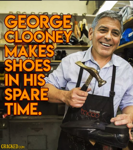 GEORGE CLOONEY MAKES SHOES IN HIS SPARE TIME. tacco foctcare CRACKED COM