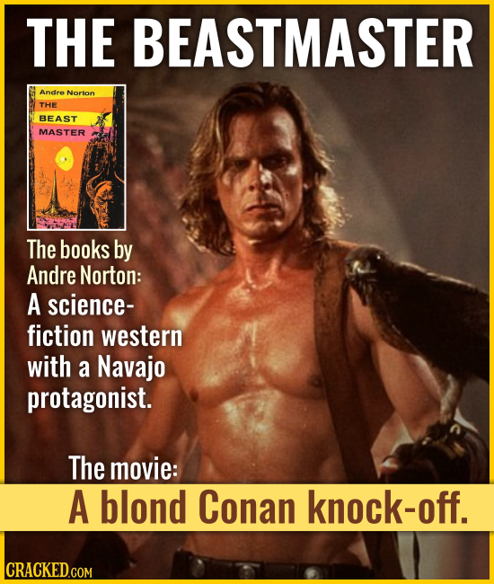 THE BEASTMASTER The books by Andre Norton: A science- fiction western with a Navajo protagonist. The movie: A blond Cona