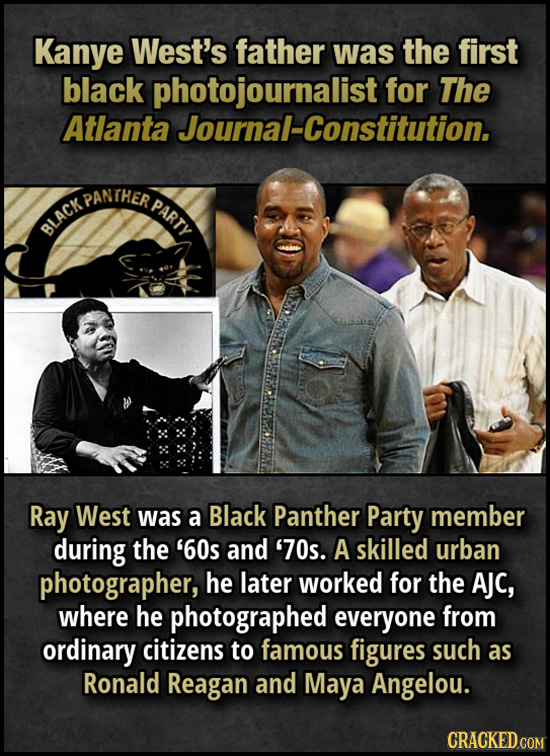 Kanye West's father was the first black photojournalist for The Atlanta Journal-Constitution. AACKPANTHER PARTY Ray West was a Black Panther Party mem