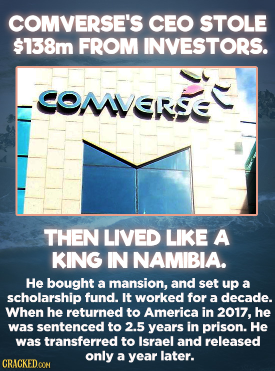 Evil Things Huge Companies Have Done - Kobi Alexander, the former CEO of Comverse Technology, was caught swindling $138 million from investors in 2006
