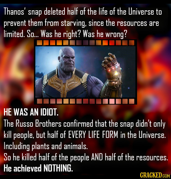 Thanos' snap deleted half of the life of the Universe to prevent them from starving, since the resources are limited. So... Was he right? Was he wrong