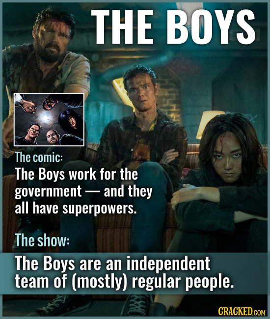 THE BOYS The comic: The Boys work for the government - and they all have superpowers. The show: The Boys are an independent team of (mostly) regular p