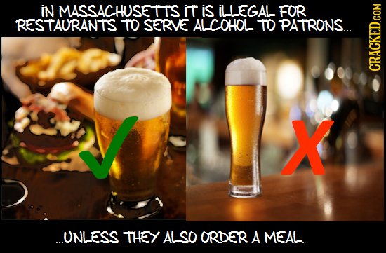 IN IT is ILLEGAL FOR RESTAURANTS TO SERVE ALCOHOL TO PATRONS. CRAGN X ..UNLESS THEY ALSO ORDER A MEAL