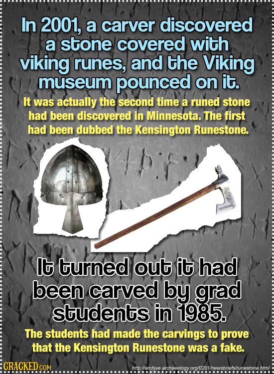 In 2001, a carver discovered a stone covered with viking runes, and the Viking museum pounced on it. It was actually the second time a runed stone had