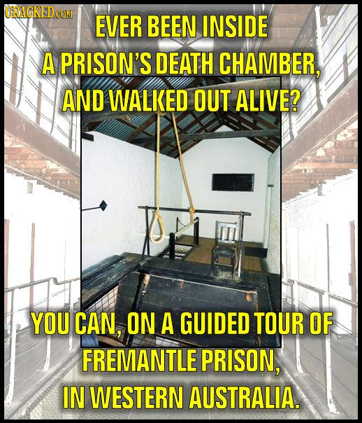 CRAGKEDCON EVER BEEN INSIDE A PRISON'S DEATH CHAMBER, AND WALKED OUT ALIVE? YOU CAN, ON A GUIDED TOUR OF FREMANTLE PRISON, IN WESTERN AUSTRALIA.