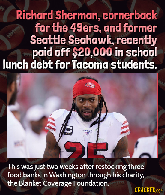 Richard Sherman, cornerback for the 49ers, and former Seattle Seahawk, recently paid off $20,000 in school lunch debt for Tacoma students. C oe This w