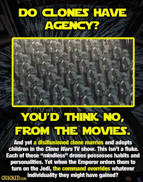 DO CLONES HAVE AGENCY? YOU'D THINK NO, FROM THE MOVIES. And yet a disillusioned clone marries and adopts children in the Clone Wars TV show. This isn'