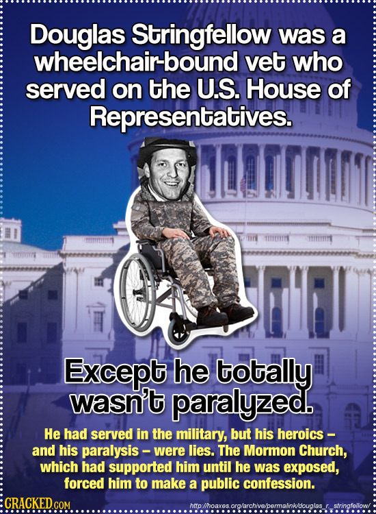 Douglas Stringfellow was a wheelchair- vet who served on the U.S. House of Representatives. Except he totally wasn't paralyzed He had served in the mi