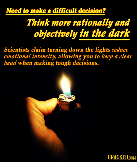 Need to make a difficult decision? Think more rationally and objectively in the dark Scientists claim turning down the lights reduce emotional intensi
