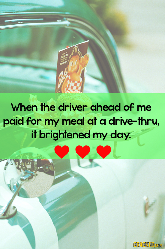 When the driver ahead of me paid for my meal at a drive-thru, it brightened my day. CRACKEDCON
