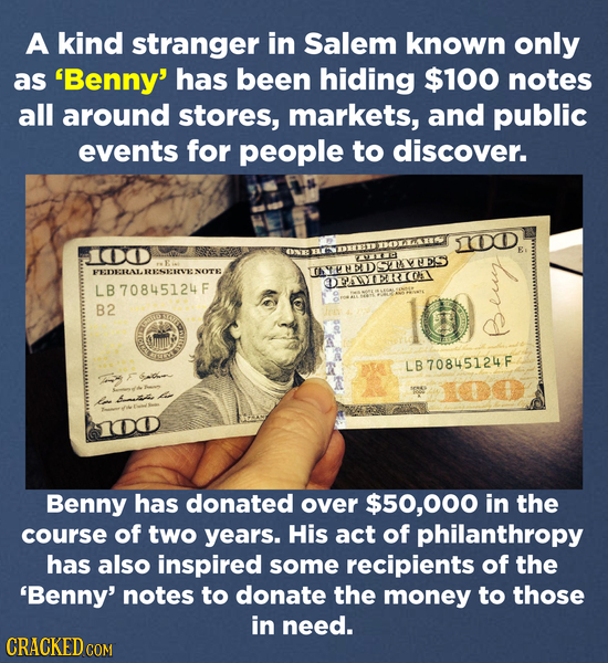 A kind stranger in Salem known only as 'Benny' has been hiding $100 notes all around stores, markets, and public events for people to discover. DORASE