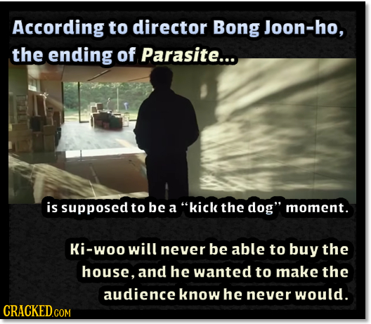 According to director Bong Joon-ho, the ending of Parasite... is supposed to be a kick the dog moment. Ki-woo will never be able to buy the house, a