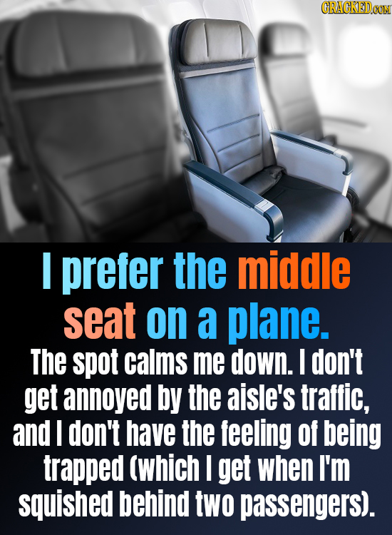 CRACKEDCON I prefer the middle seat on a plane. The spot calms me down. I don't get annoyed by the aisle's traffic, and I don't have the feeling of be
