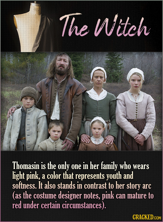 The Witch Thomasin is the only one in her family who wears light pink, color that a represents youth and softness. It also stands in contrast to her s