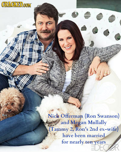 CRACKEDCON CON Nicle Offerman (Ron Swanson) and Megan Mullally (Tammy 2. Ron's 2nd ex-wife) have been married for nearly ten years DECR