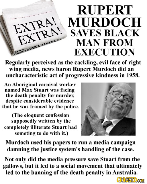RUPERT MURDOCH EXTRA! SAVES BLACK EXTRA! MAN FROM EXECUTION Regularly perceived as the cackling, evil face of right wing media, news baron Rupert Murd