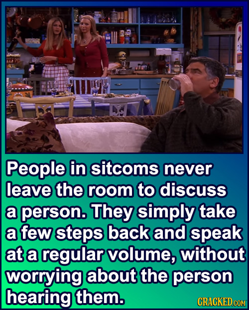 People in sitcoms never leave the room to discuss a person They simply take a few steps back and speak at a regular volume, without worrying about the