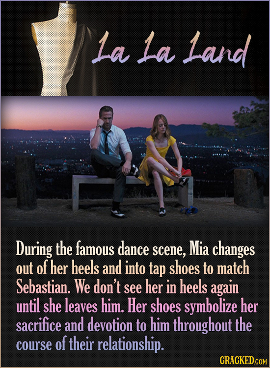 La La Land During the famous dance Mia scene, changes out of her heels and into tap shoes to match Sebastian. We don't her see in heels again until sh