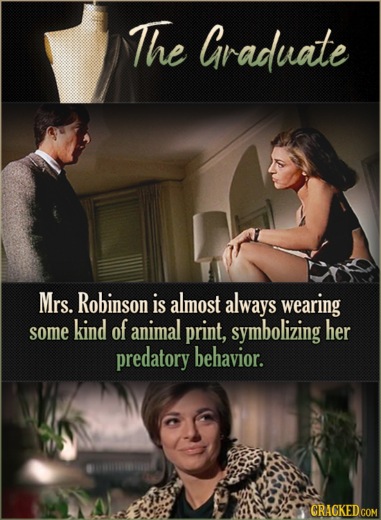 The Graduate Mrs. Robinson is almost always wearing of some kind animal print, symbolizing her predatory behavior. CRACKED COM