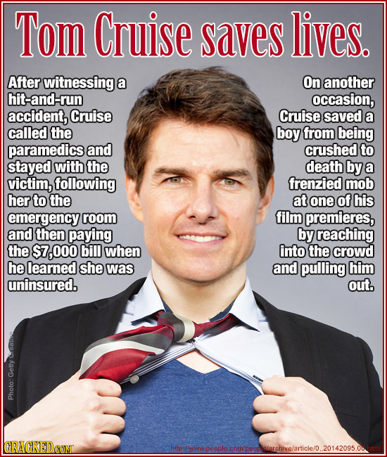 Tom Cruise saves lives. After witnessing a On another hit-and-run occasion, accident, Cruise Cruise saved a called the boy from being paramedics and c