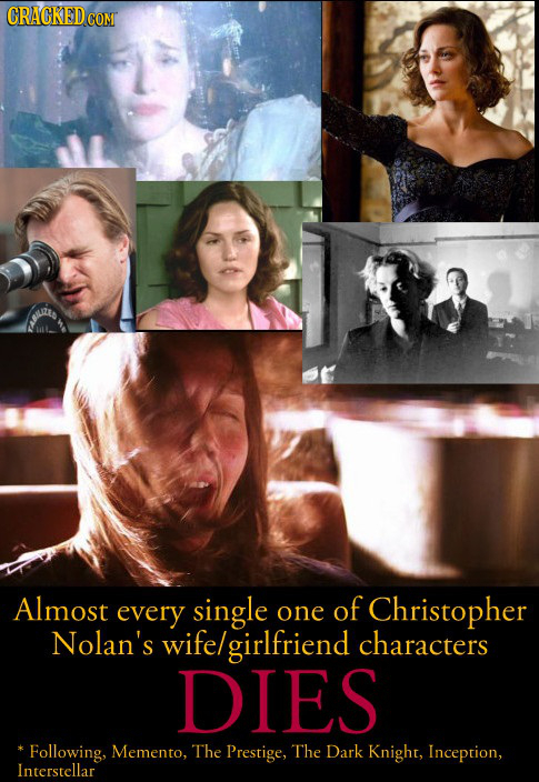 CRACKED COM Almost every single one of Christopher Nolan's wife/ elgirlfriend characters DIES * Following, Memento, The Prestige, The Dark Knight, Inc