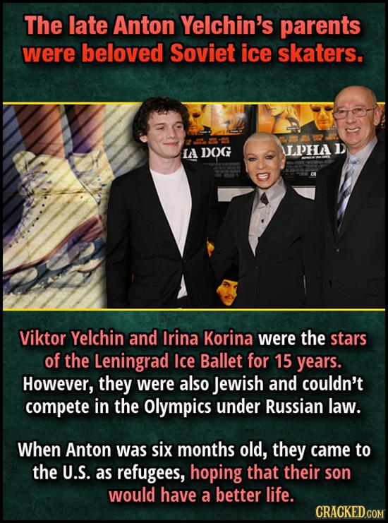 The late Anton Yelchin's parents were beloved Soviet ice skaters. LA DOG ULOHA D Viktor Yelchin and Irina Korina were the stars of the Leningrad Ice B
