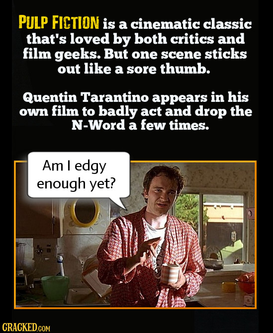 PULP FICTION is a cinematic classic that's loved by both critics and film geeks. But one scene sticks out like a sore thumb. Quentin Tarantino appears