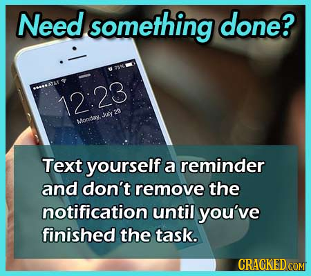 Need something done? 7 12:23 29 July Monday. Text yourself a reminder and don't remove the notification until you've finished the task. CRACKED CON