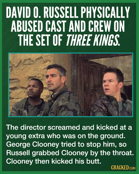 DAVID O. RUSSELL PHYSICALLY ABUSED CAST AND CREW ON THE SET OF THREE KINGS. The director screamed and kicked at a young extra who was on the ground. G